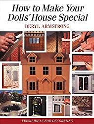 How to Make Your Dolls' House Special: Fresh Ideas for Decorating with Style by Beryl Armstrong (2001-06-30)