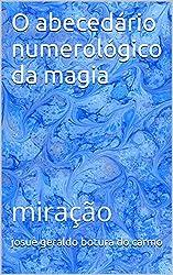 O abecedário numerológico da magia: miração (Portuguese Edition)