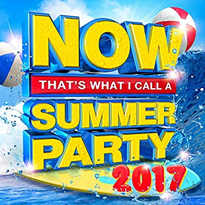 NOW That's What I Call A Summer Party 2017 [Clean]