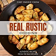 Real Rustic Cooking: Authentic Recipes From the Backroads (Rustic Recipes, Rustic Cooking, Rustic Cookbook, Rustic Italian Book 1) (English Edition)