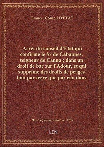 Arrêt du conseil d'Etat qui confirme le Sr de Cabannes, seigneur de Canna ; dans un droit de bac sur
