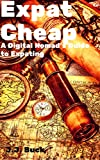 Expat Cheap A Digital Nomads Guide To Expating (English Edition)