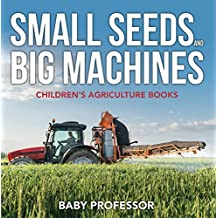 Small Seeds and Big Machines - Children's Agriculture Books
