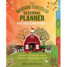 The Backyard Homestead Seasonal Planner: What to Do & When to Do It in the Garden, Orchard, Barn, Pasture & Equipment Shed (English Edition)
