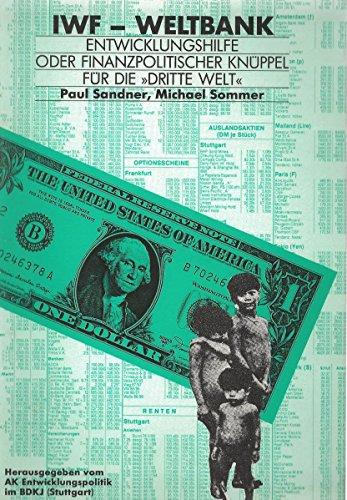 """IWF-Weltbank. Entwicklungshilfe oder finanzpolitischer Knüppel für die """"Dritte Welt""""?"""