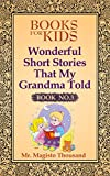 Books For Kids: Wonderful short stories that my Grandma told: Book  No.3 (Books For Kids, Kids Books, Ages 4-8, Fairy Tales, Books For Children)