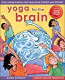 Yoga for the Brain: Daily Writing Stretches That Keep Minds Flexible and Strong by Cheryl Miller Thurston (2006-01-01)