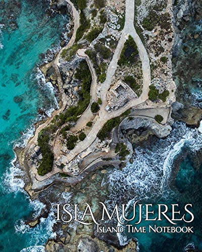 Island Time Notebook: Beautiful Isla Mujeres Punta Sur Lined Notebook. Great place for keeping your memories and plans for your Cancun Fiesta! (Paradise Notebooks, Band 1) Margarita Cancun