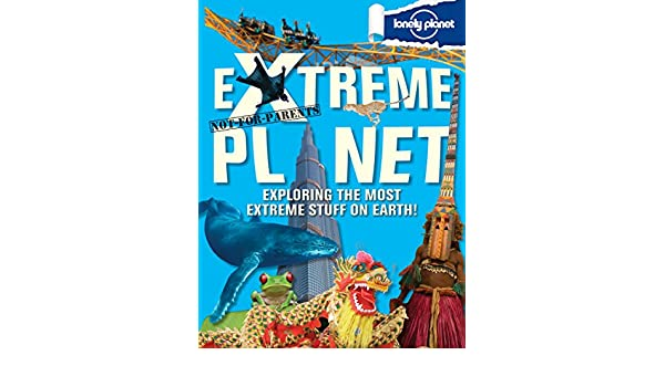 Amazon Buy Lonely Planet Not For Parents Extreme Planet Lonely