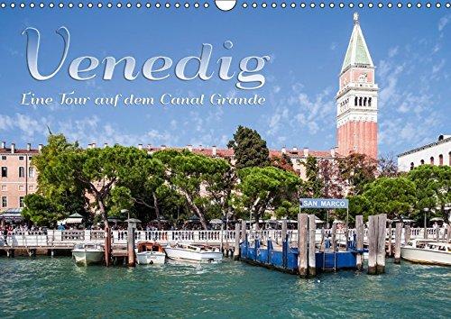 VENEDIG Eine Tour auf dem Canal Grande (Wandkalender 2017 DIN A3 quer): Von San Marco Vallaresso bis Piazzale Roma (Monatskalender, 14 Seiten )