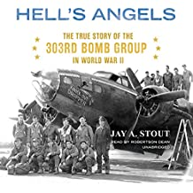 Hell S Angels: The True Story of the 303rd Bomb Group in World War II
