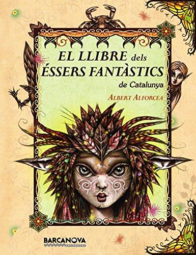 El llibre dels éssers fantàstics de Catalunya (Llibres Infantils I Juvenils - El Llibre De .)