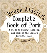 Bruce Aidells's Complete Book of Pork: A Guide to Buying, Storing, and Cooking the World's Favorite Meat by Bruce Aidells (2004-10-26)