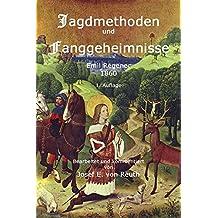 Jagdmethoden und Fanggeheimnisse: Handbuch für Jäger und Jagdliebhaber