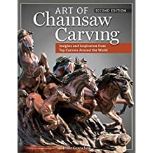 Art of Chainsaw Carving, Second Edition: An Insider's Look at 22 Artists Working Against the Grain by Jessie Groeschen (2014-05-01)