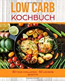 Low Carb Kochbuch: 30 Tage Challenge - 50 Leckere Rezepte