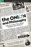 The Onion and Philosophy: Fake News Story True, Alleges Indignant Area Professor (Popular Culture and Philosophy) (2010-12-01)
