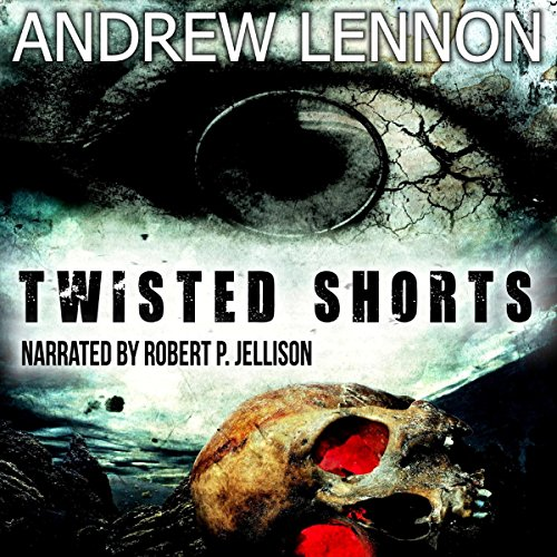 Twisted Shorts: Ten Chilling Short Stories - Andrew Lennon - Unabridged