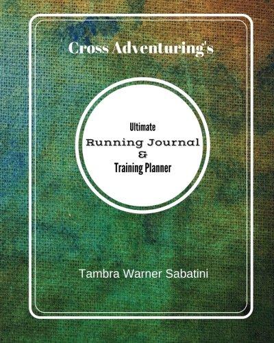 Ultimate Running Journal & Training Planner (Cross Adventuring) por Tambra Warner Sabatini