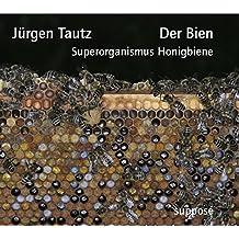 Der Bien: Superorganismus Honigbiene