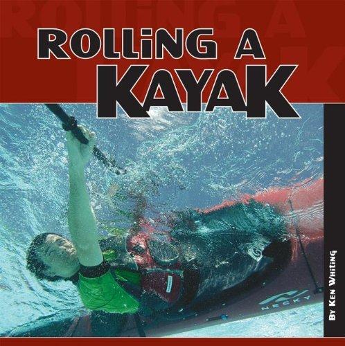 Rolling a Kayak by Ken Whiting (1-Jun-2007) Paperback