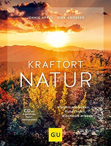 Kraftort Natur (mit CD): Wurzeln entdecken, Ruhe finden, Wachstum erleben (GU Mind & Soul Einzeltitel)