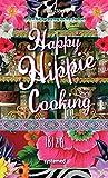 Happy Hippie Cooking Ibiza. - 72 Rezepte, die auf Konventionen pfeifen. Love & Peace an der Pfanne - Elke Clörs