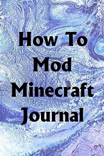 How To Mod Minecraft Journal: Use the How To Mod Minecraft Journal to help you reach your new year's resolution goals por Lawrence Westfall