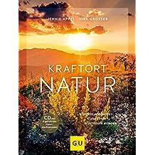 Kraftort Natur: Wurzeln entdecken, Ruhe finden, Wachstum erleben (GU Mind & Soul Einzeltitel)