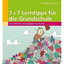 7 x 7 Lerntipps für die Grundschule: Ein fröhliches Trainingsbuch für Kinder (1. bis 5. Klasse) (Beltz Lern-Trainer)