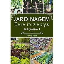 Jardinagem Para Iniciantes Coleção 3 em 1 (Portuguese Edition)
