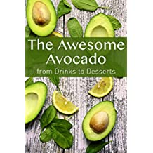 The Awesome Avocado: from Drinks to Desserts (English Edition)