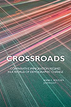 Crossroads: Comparative Immigration Regimes in a World of Demographic Change by [Boucher, Anna K., Gest, Justin]