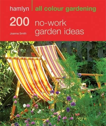 200 No-work Garden Ideas: Hamlyn All Colour Gardening