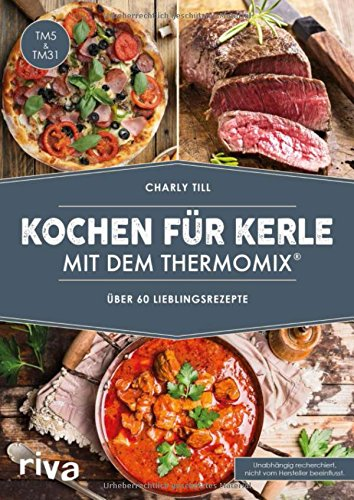 Preisvergleich Produktbild Kochen für Kerle mit dem Thermomix®: Über 60 Lieblingsrezepte