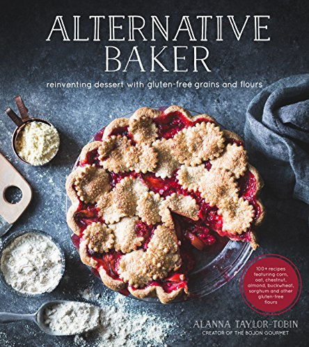 Alternative Baker: Reinventing Desserts with Gluten-Free Grains and Flours