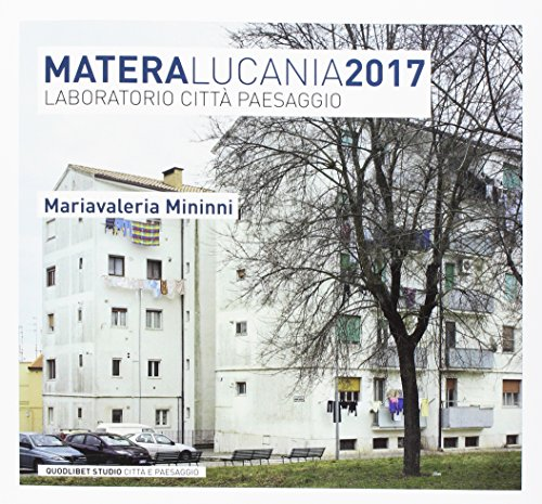 Matera Lucania 2017. Laboratorio città paesaggio par M. Valeria Mininni
