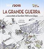 La Grande Guerra... raccontata ai bambini 100 anni dopo. 1915-2015