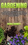 Gardening: From Beginner to Mastery of Gardening (Container, Vertical, Urban Homesteading, and Square Foot Gardening) with Business and Profitability Guide (Gardening By Debra Schmitt Book 1)
