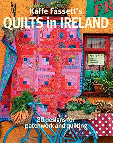 Kaffe Fassett's Quilts in Ireland: 20 Designs for Patchwork and Quilting (Quilting Designs Modern)