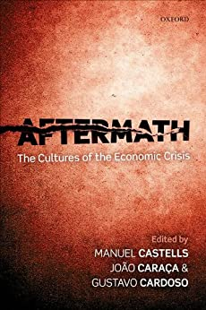 Aftermath: The Cultures of the Economic Crisis by [Castells, Manuel, Caraca, Joao, Cardoso, Gustavo]