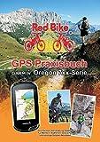GPS Praxisbuch Garmin Oregon 7xx-Serie: Praxis- und modellbezogen für einen schnellen Einstieg (GPS Praxisbuch-Reihe von Red Bike) -