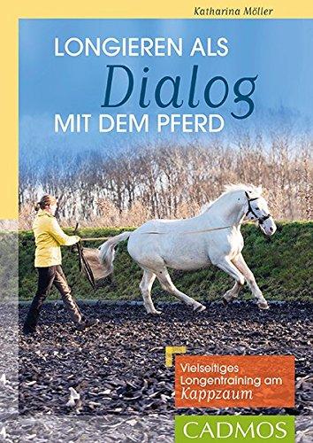 Longieren als Dialog mit dem Pferd: Vielseitiges Longentraining am Kappzaum