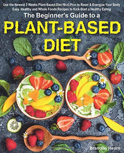 the-beginners-guide-to-a-plant-based-diet-use-the-newest-3-weeks-plant-based-diet-meal-plan-to-reset