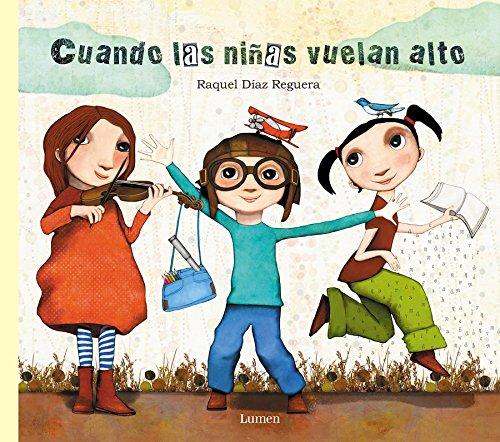 Cuando las niñas vuelan alto (Lumen ilustrados) por Raquel Díaz Reguera
