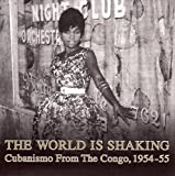 The World Is Shaking : Cubanismo From The Congo, 1954-55...