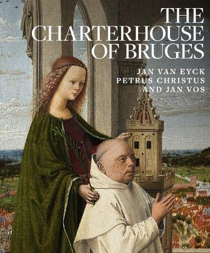 Charterhouse of Bruges: Jan Van Eyck, Petrus Christus and Ja