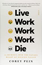 Live Work Work Work Die: a journey into the savage heart of Silicon Valley