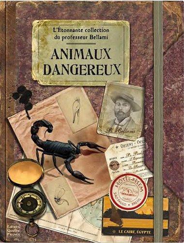 L'étonnante collection du professeur Bellami : animaux dangereux
