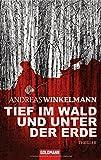 Tief im Wald und unter der Erde: Thriller von Andreas Winkelmann